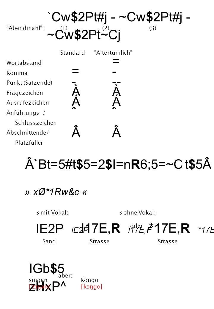 Wortabstand Komma Punkt (Satzende) Fragezeichen Ausrufezeichen Anführungs-/ Schlusszeichen Abschnittende/ Platzfüller `Cw$2Pt#j - ~Cw$2Pt#j - ~Cw$2Pt~Cj Abendmahl : (1) (2) (3) =-ÀÁˆÂ=-ÀÁˆÂ = - -- À Á ˆ Standard Altertümlich Â`Bt=5#t$5=2$I=nR6;5=~C t$5» xØ*1Rw&c « *17E,R *17E,F IE2P iE2P SandStrasse s mit Vokal:s ohne Vokal: I17E,R i17E,F Strasse oder IGb$5 zHxP^ singen [ zɪŋən] Kongo [ kɔŋgo] aber: