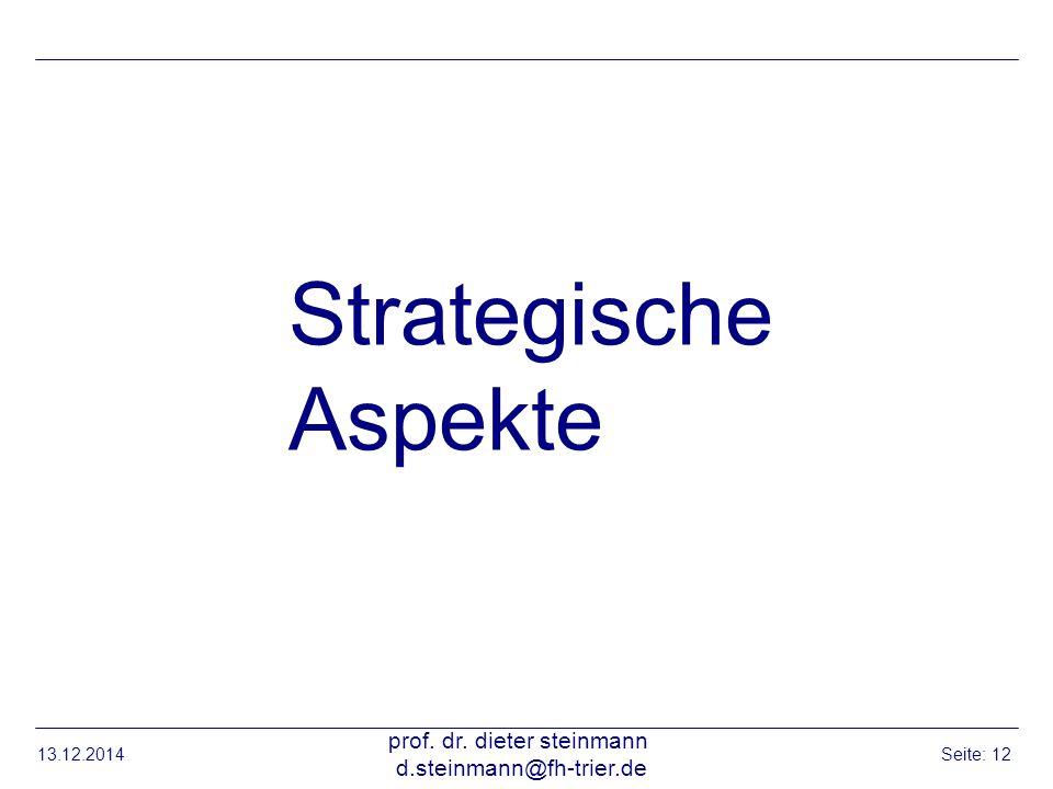 13.12.2014 prof. dr. dieter steinmann d.steinmann@fh-trier.de Seite: 12 Strategische Aspekte