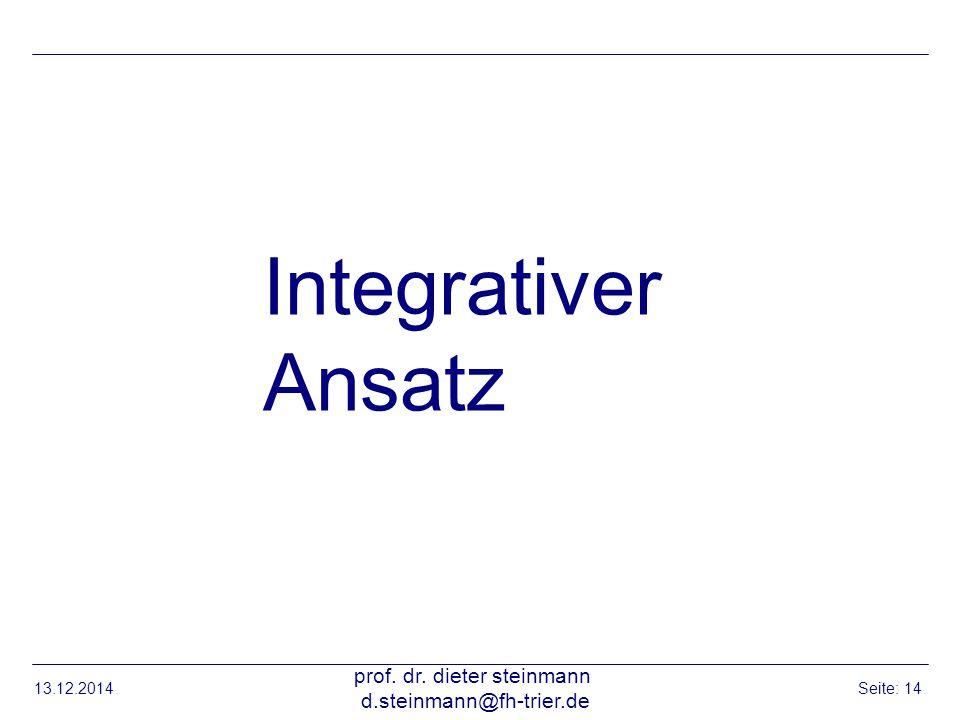13.12.2014 prof. dr. dieter steinmann d.steinmann@fh-trier.de Seite: 14 Integrativer Ansatz