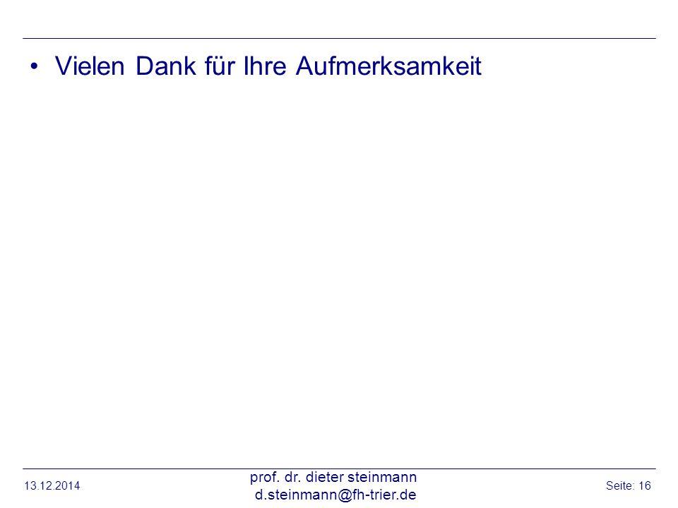 13.12.2014 prof. dr. dieter steinmann d.steinmann@fh-trier.de Seite: 16 Vielen Dank für Ihre Aufmerksamkeit