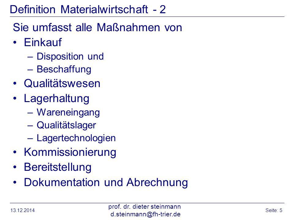 13.12.2014 prof. dr. dieter steinmann d.steinmann@fh-trier.de Seite: 5 Definition Materialwirtschaft - 2 Sie umfasst alle Maßnahmen von Einkauf –Dispo