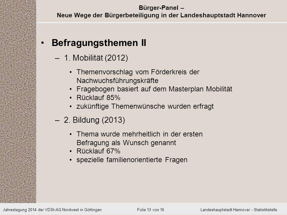 Jahrestagung 2014 der VDSt-AG Nordwest in Göttingen Landeshauptstadt Hannover - Statistikstelle Bürger-Panel – Neue Wege der Bürgerbeteiligung in der Landeshauptstadt Hannover Folie 13 von 16 Befragungsthemen II –1.
