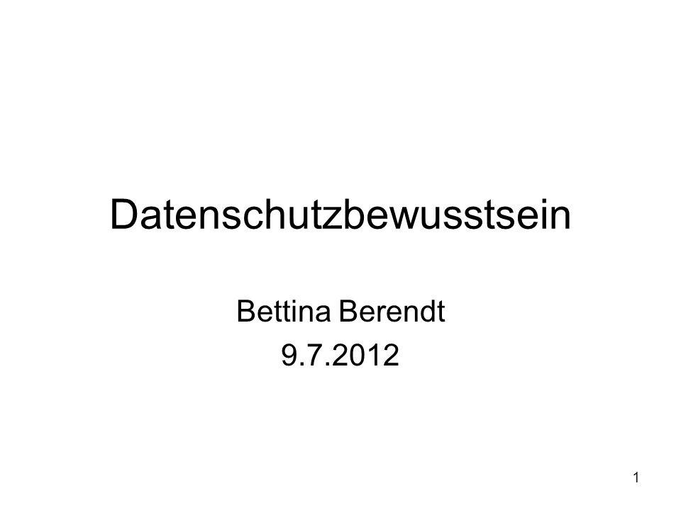 1 Datenschutzbewusstsein Bettina Berendt 9.7.2012