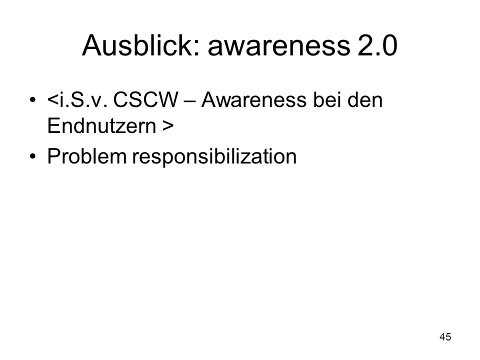 45 Ausblick: awareness 2.0 Problem responsibilization