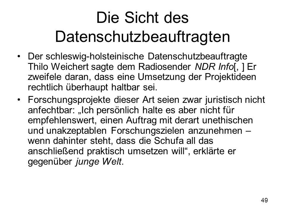 49 Die Sicht des Datenschutzbeauftragten Der schleswig-holsteinische Datenschutzbeauftragte Thilo Weichert sagte dem Radiosender NDR Info[, ] Er zweifele daran, dass eine Umsetzung der Projektideen rechtlich überhaupt haltbar sei.