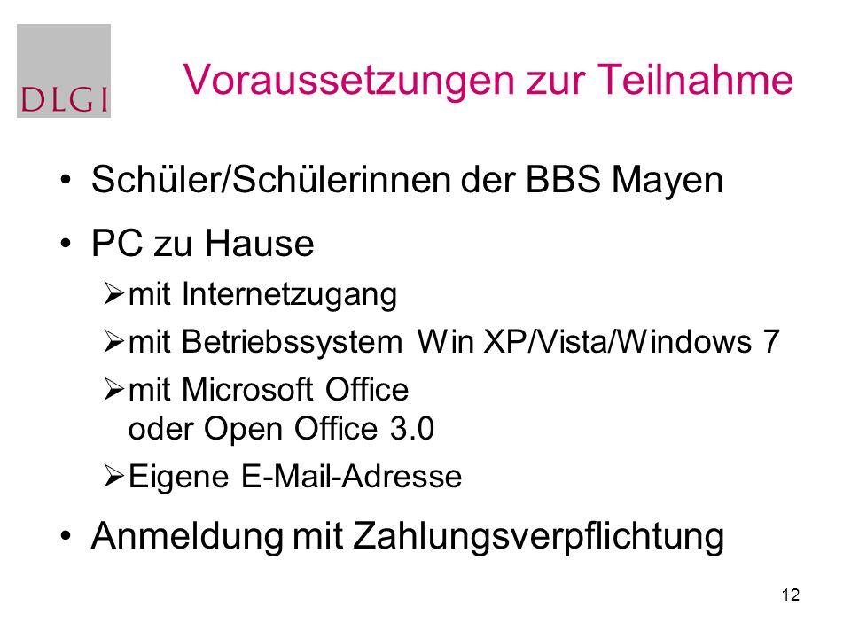 12 Voraussetzungen zur Teilnahme Schüler/Schülerinnen der BBS Mayen PC zu Hause  mit Internetzugang  mit Betriebssystem Win XP/Vista/Windows 7  mit
