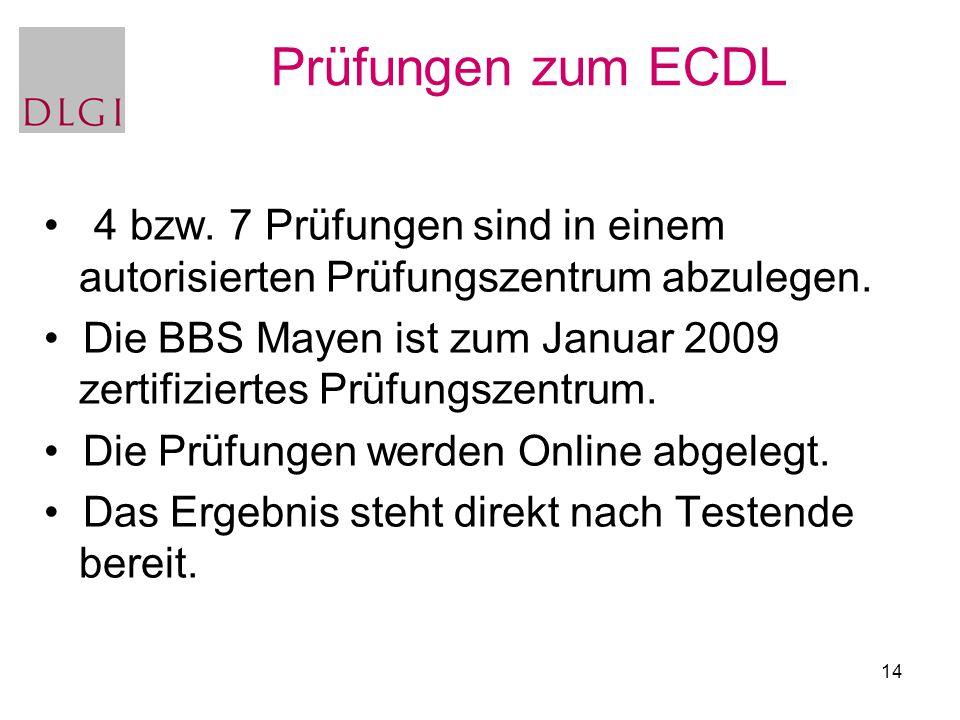 14 Prüfungen zum ECDL 4 bzw. 7 Prüfungen sind in einem autorisierten Prüfungszentrum abzulegen. Die BBS Mayen ist zum Januar 2009 zertifiziertes Prüfu