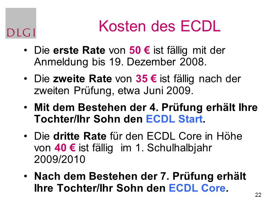 22 Die erste Rate von 50 € ist fällig mit der Anmeldung bis 19. Dezember 2008. Die zweite Rate von 35 € ist fällig nach der zweiten Prüfung, etwa Juni
