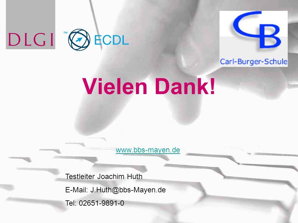 Vielen Dank! www.bbs-mayen.de Testleiter Joachim Huth E-Mail: J.Huth@bbs-Mayen.de Tel: 02651-9891-0