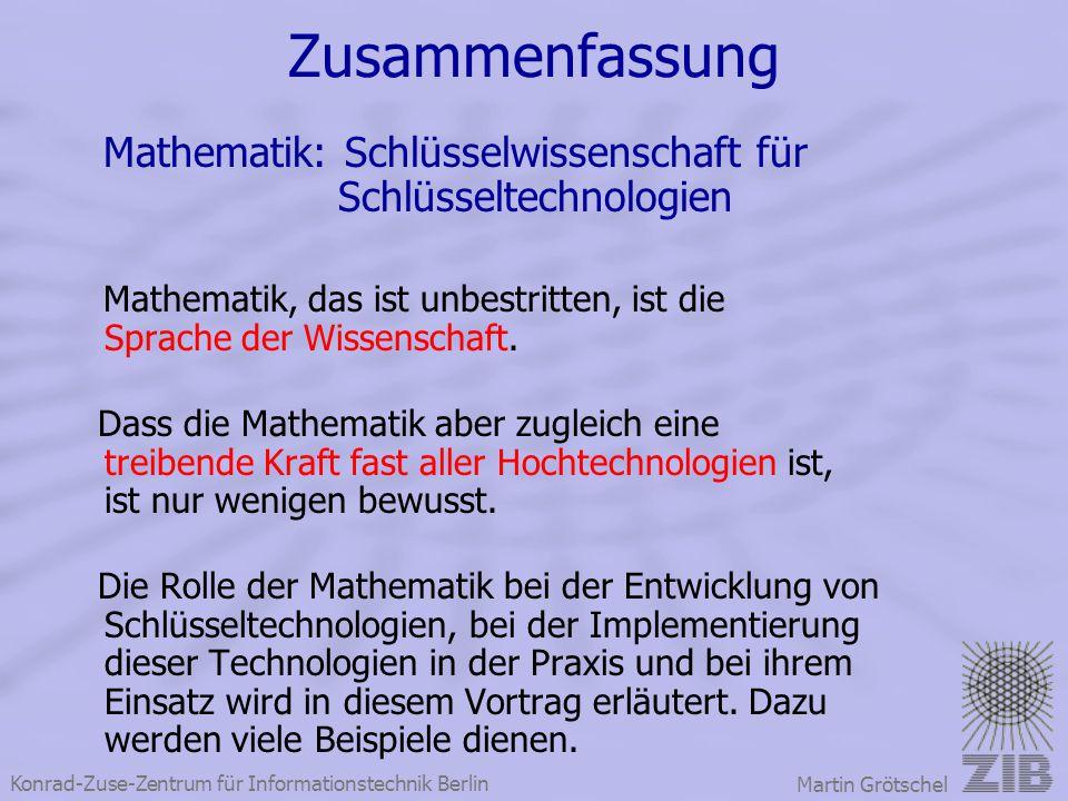 Konrad-Zuse-Zentrum für Informationstechnik Berlin Martin Grötschel Zusammenfassung Mathematik: Schlüsselwissenschaft für Schlüsseltechnologien Mathem