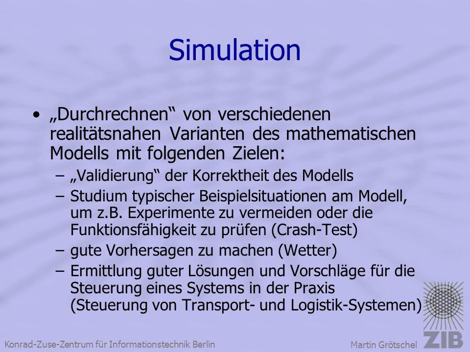 """Konrad-Zuse-Zentrum für Informationstechnik Berlin Martin Grötschel Simulation """"Durchrechnen"""" von verschiedenen realitätsnahen Varianten des mathemati"""