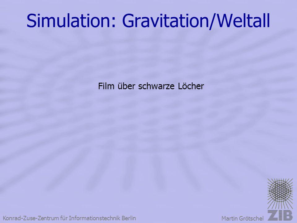 Konrad-Zuse-Zentrum für Informationstechnik Berlin Martin Grötschel Simulation: Gravitation/Weltall Film über schwarze Löcher