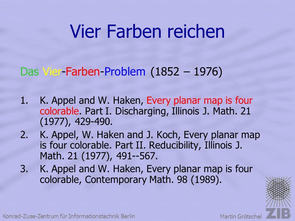 Konrad-Zuse-Zentrum für Informationstechnik Berlin Martin Grötschel Vier Farben reichen Das Vier-Farben-Problem (1852 – 1976) 1.K. Appel and W. Haken,