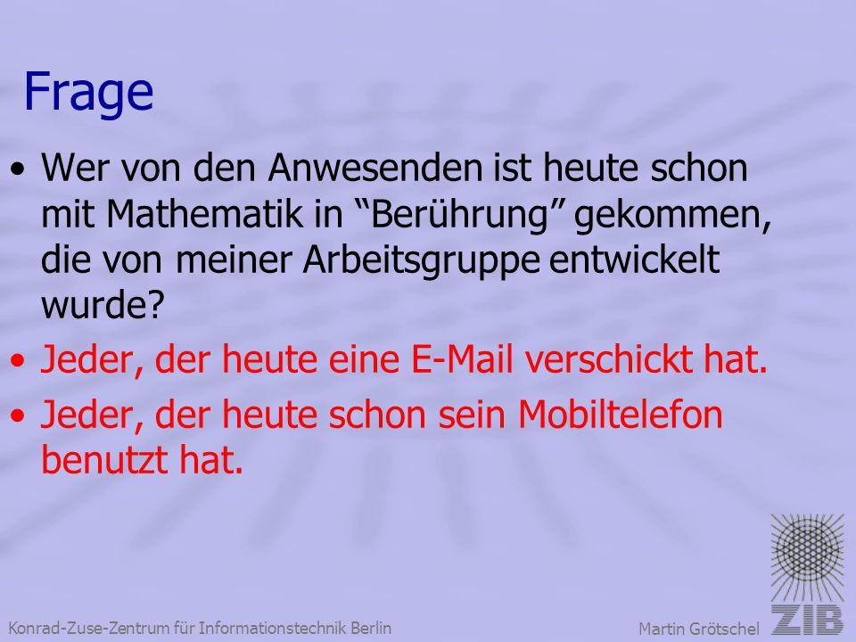 """Konrad-Zuse-Zentrum für Informationstechnik Berlin Martin Grötschel Frage Wer von den Anwesenden ist heute schon mit Mathematik in """"Berührung"""" gekomme"""