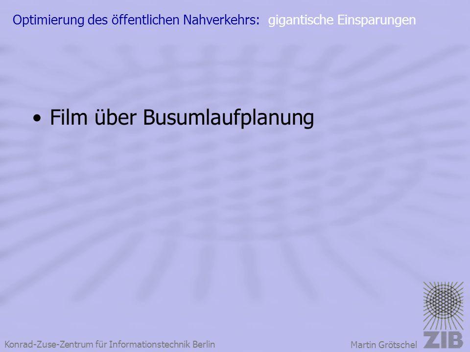Konrad-Zuse-Zentrum für Informationstechnik Berlin Martin Grötschel Optimierung des öffentlichen Nahverkehrs: gigantische Einsparungen Film über Busum