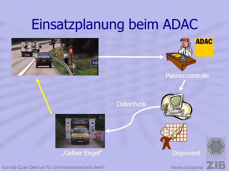 """Konrad-Zuse-Zentrum für Informationstechnik Berlin Martin Grötschel Einsatzplanung beim ADAC Pannenzentrale Disponent Datenfunk """"Gelber Engel"""""""