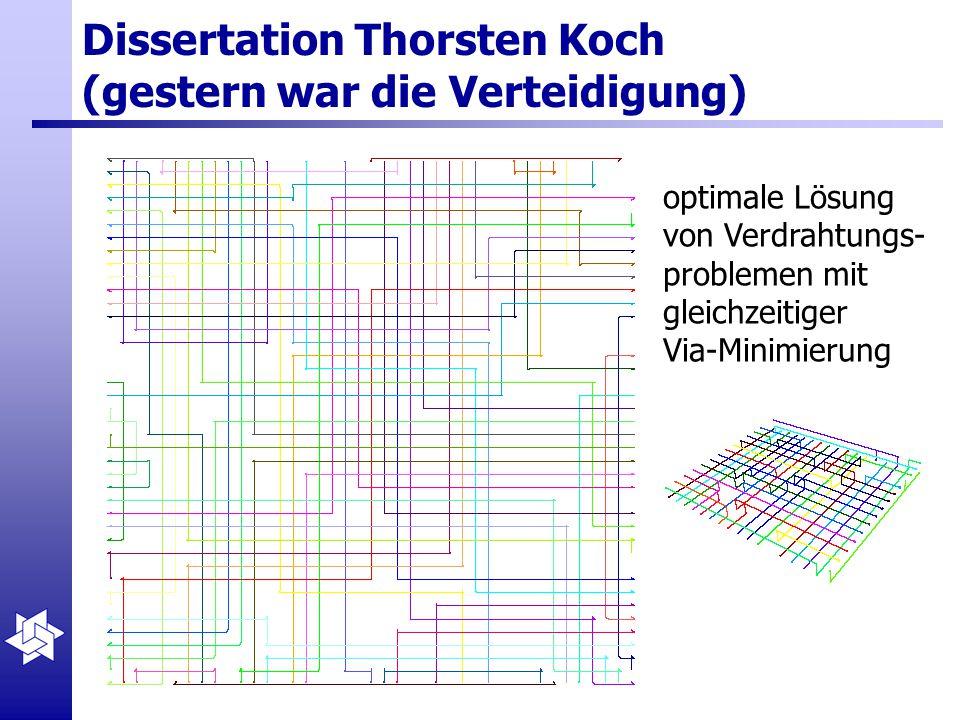 Dissertation Thorsten Koch (gestern war die Verteidigung) optimale Lösung von Verdrahtungs- problemen mit gleichzeitiger Via-Minimierung