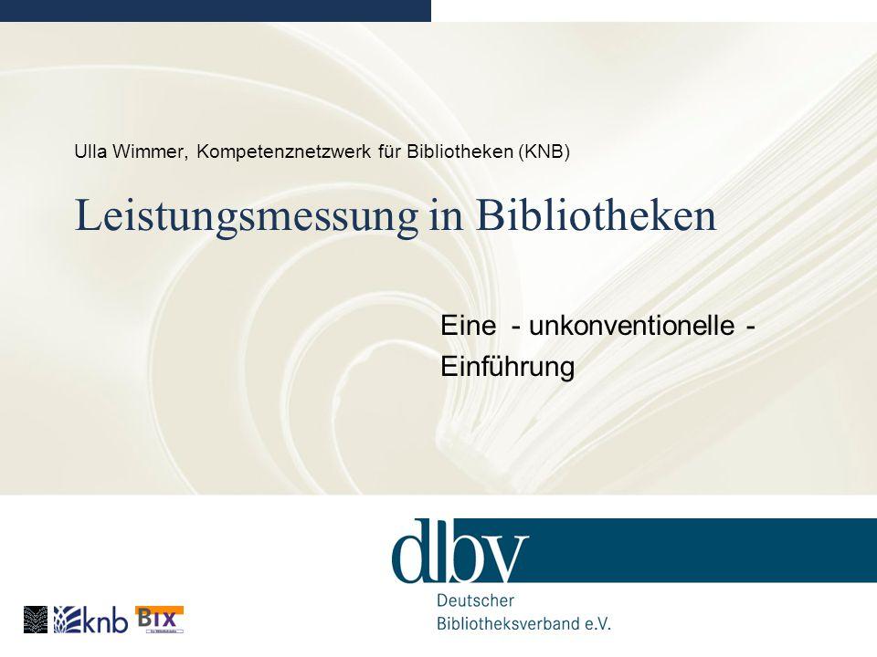 Ulla Wimmer | BIX-Redaktion | wimmer@bibliotheksverband.de Warum machen Bibliotheken Leistungsmessung.