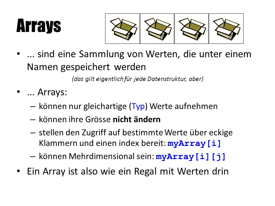 """Arrays erstellen, Kurzform int[] meinArray = {2, 5, 0, 1}; NameTyp + []Werte  ein """"Regal mit vier Fächern und den ganzzahligen Werten 2, 5, 0, 1 drin Um auf Werte zuzugreifen braucht es die Nummer des Faches (=Index)."""