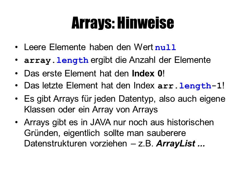 Arrays: Hinweise Leere Elemente haben den Wert null array.length ergibt die Anzahl der Elemente Das erste Element hat den Index 0! Das letzte Element