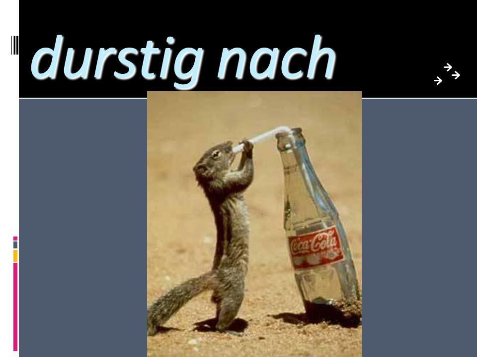 durstig nach