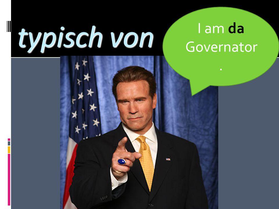 typisch von I am da Governator.