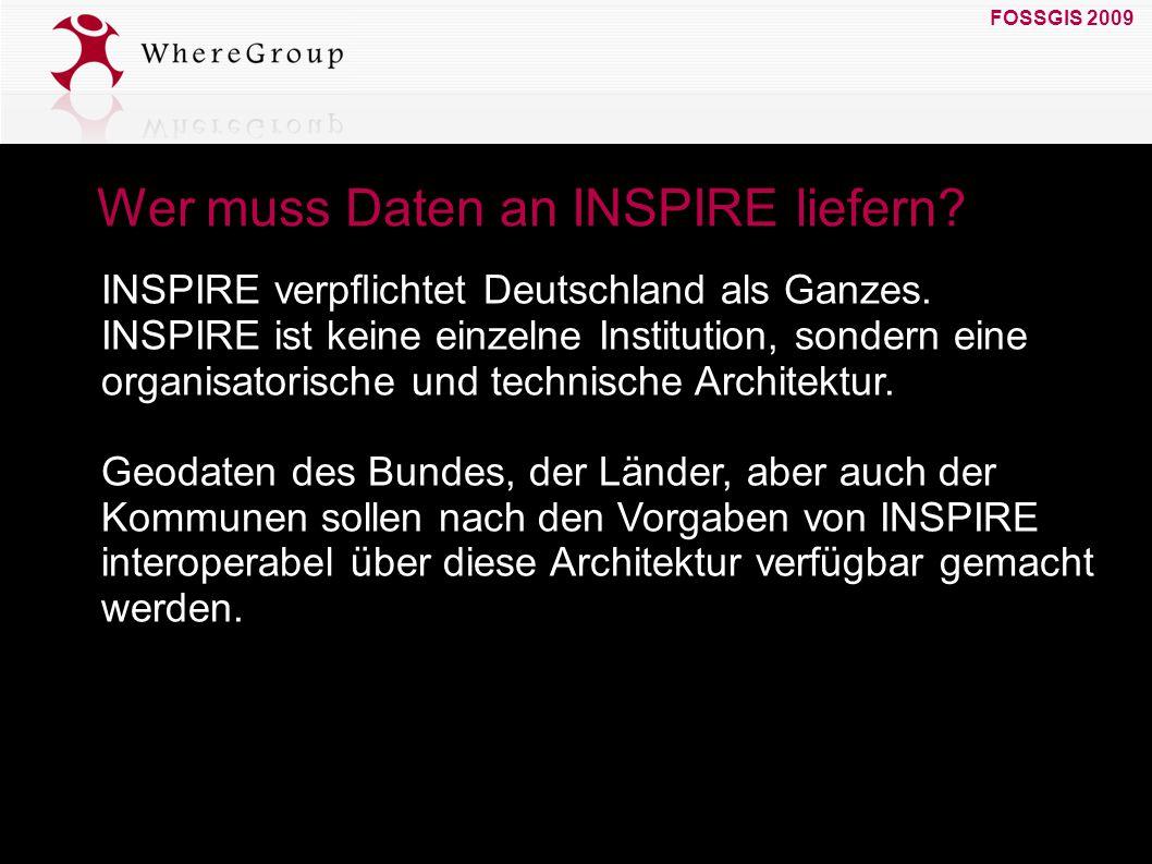 FOSSGIS 2009 19. März 2009 Wer muss Daten an INSPIRE liefern? INSPIRE verpflichtet Deutschland als Ganzes. INSPIRE ist keine einzelne Institution, sond