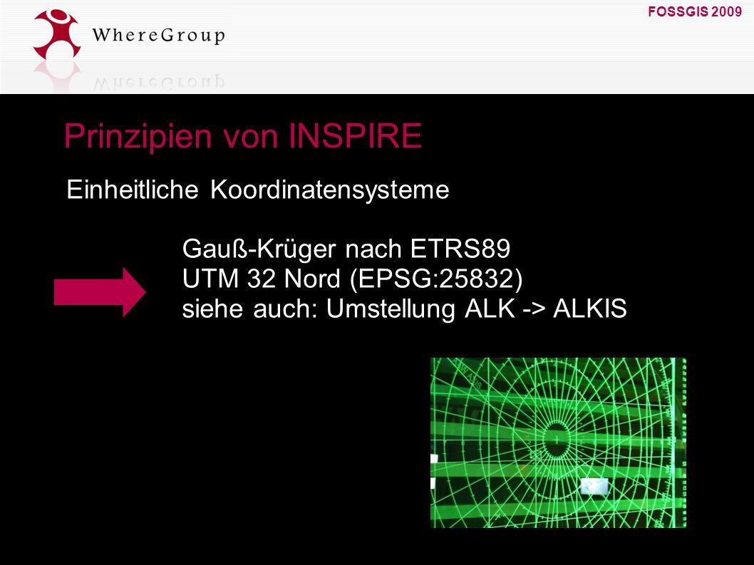 FOSSGIS 2009 19. März 2009 Prinzipien von INSPIRE Einheitliche Koordinatensysteme Gauß-Krüger nach ETRS89 UTM 32 Nord (EPSG:25832) siehe auch: Umstell