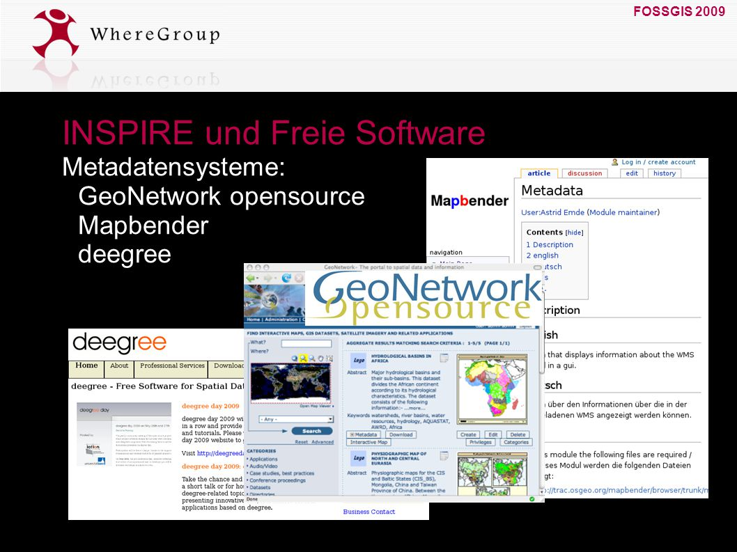 FOSSGIS 2009 19. März 2009 INSPIRE und Freie Software Metadatensysteme: GeoNetwork opensource Mapbender deegree