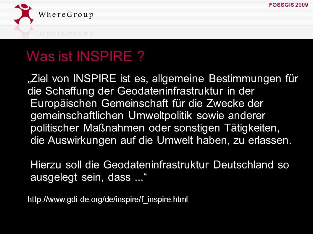"""FOSSGIS 2009 19. März 2009 Was ist INSPIRE ? """"Ziel von INSPIRE ist es, allgemeine Bestimmungen für die Schaffung der Geodateninfrastruktur in der Euro"""