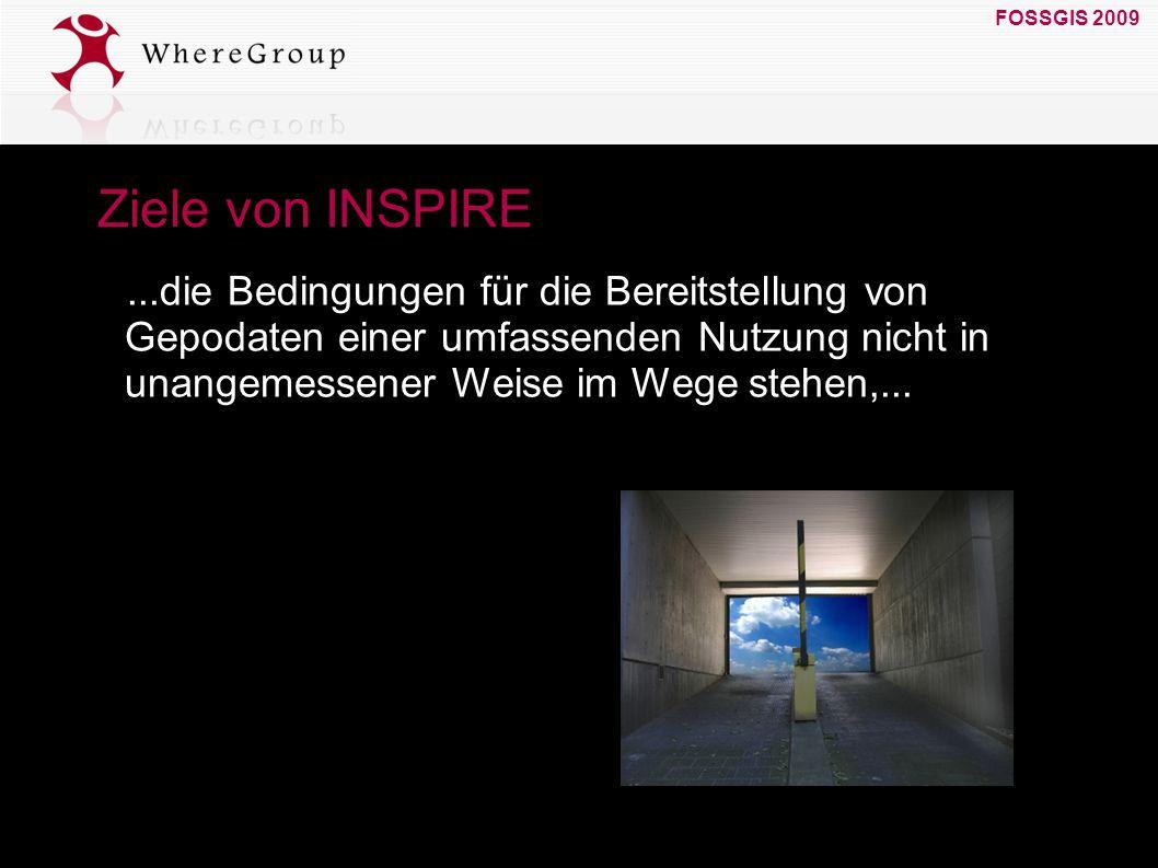FOSSGIS 2009 19. März 2009 Ziele von INSPIRE...die Bedingungen für die Bereitstellung von Gepodaten einer umfassenden Nutzung nicht in unangemessener