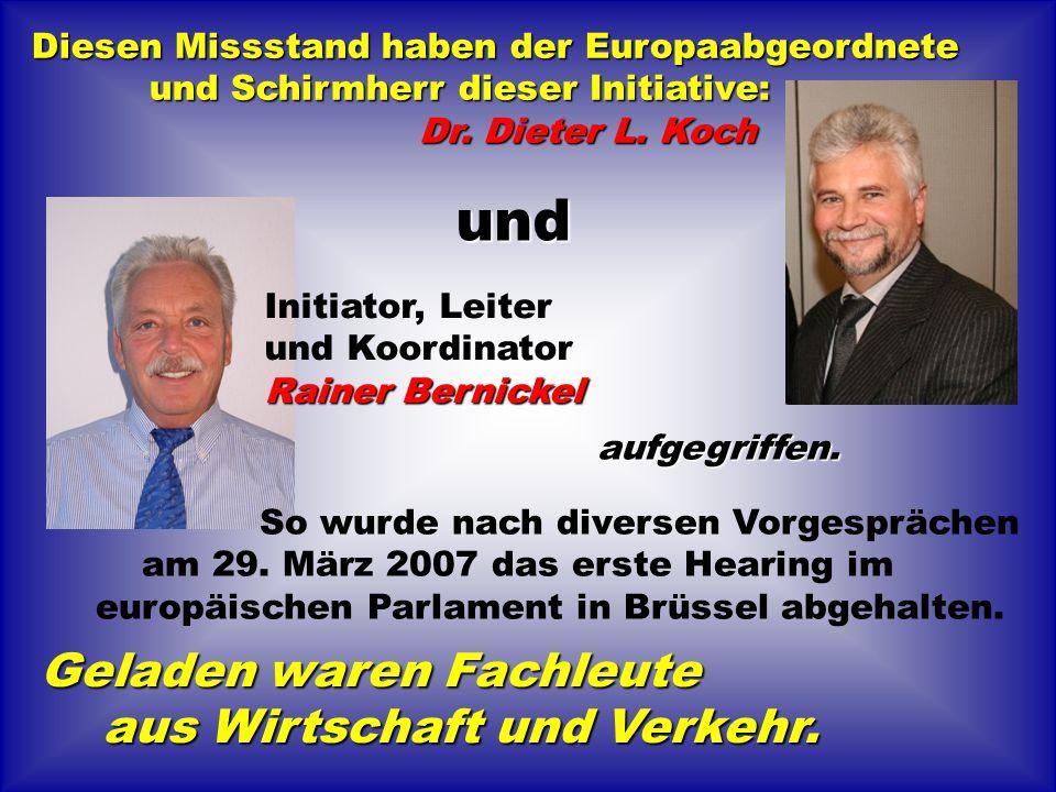Diesen Missstand haben der Europaabgeordnete und Schirmherr dieser Initiative: Dr. Dieter L. Koch Geladen waren Fachleute aus Wirtschaft und Verkehr.