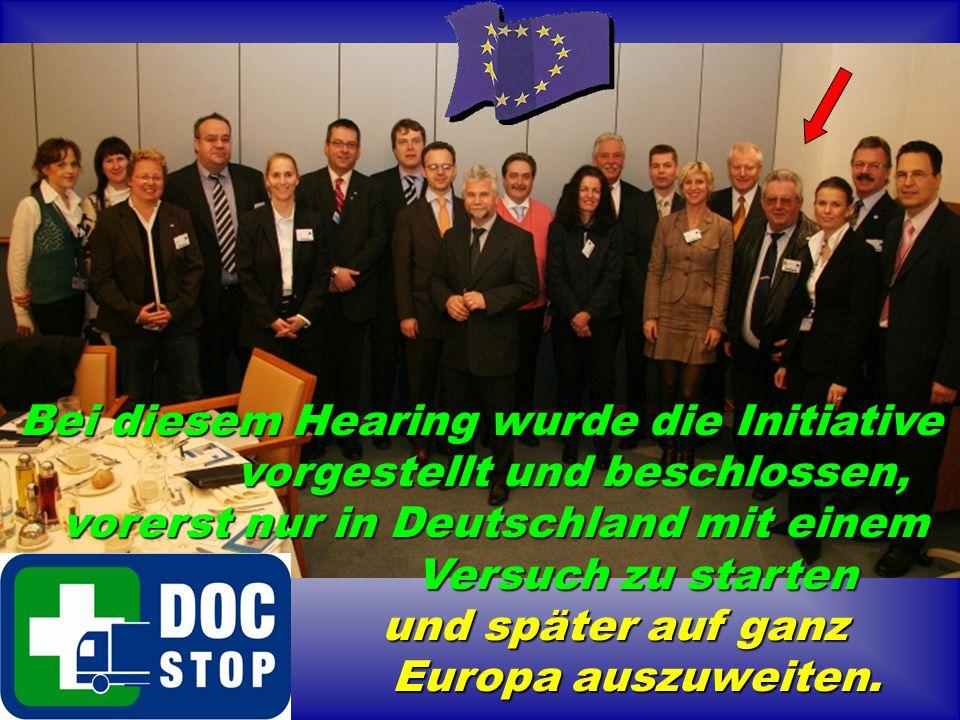 Bei diesem Hearing wurde die Initiative vorgestellt und beschlossen, vorgestellt und beschlossen, vorerst nur in Deutschland mit einem vorerst nur in