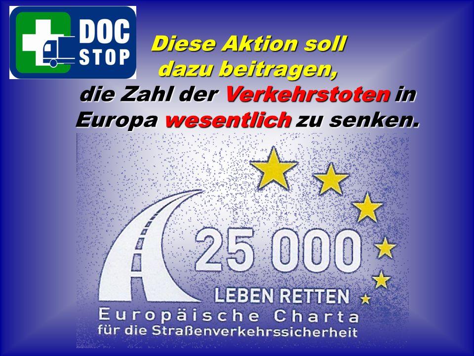 Diese Aktion soll dazu beitragen, die Zahl der Verkehrstoten in Europa wesentlich zu senken.