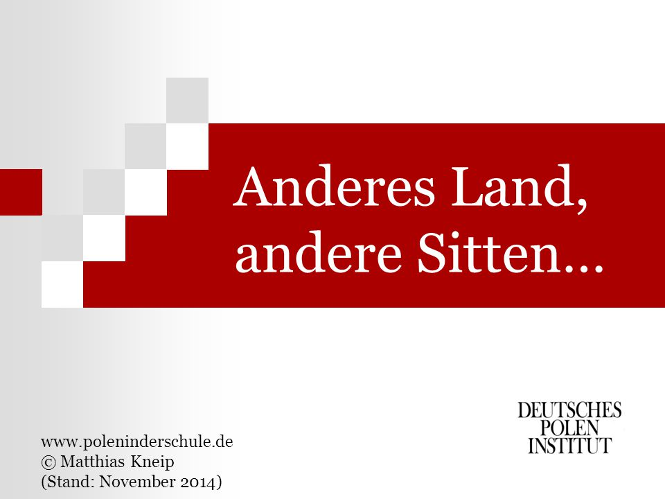 Anderes Land, andere Sitten… www.poleninderschule.de © Matthias Kneip (Stand: November 2014)