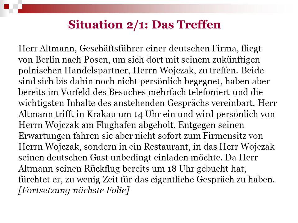 Situation 2/1: Das Treffen Herr Altmann, Geschäftsführer einer deutschen Firma, fliegt von Berlin nach Posen, um sich dort mit seinem zukünftigen poln