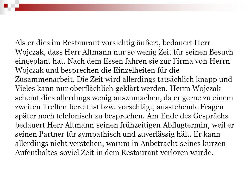 Als er dies im Restaurant vorsichtig äußert, bedauert Herr Wojczak, dass Herr Altmann nur so wenig Zeit für seinen Besuch eingeplant hat. Nach dem Ess