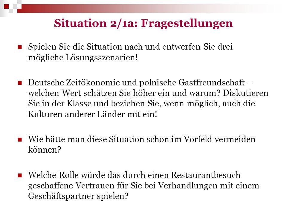 Situation 2/1a: Fragestellungen Spielen Sie die Situation nach und entwerfen Sie drei mögliche Lösungsszenarien! Deutsche Zeitökonomie und polnische G