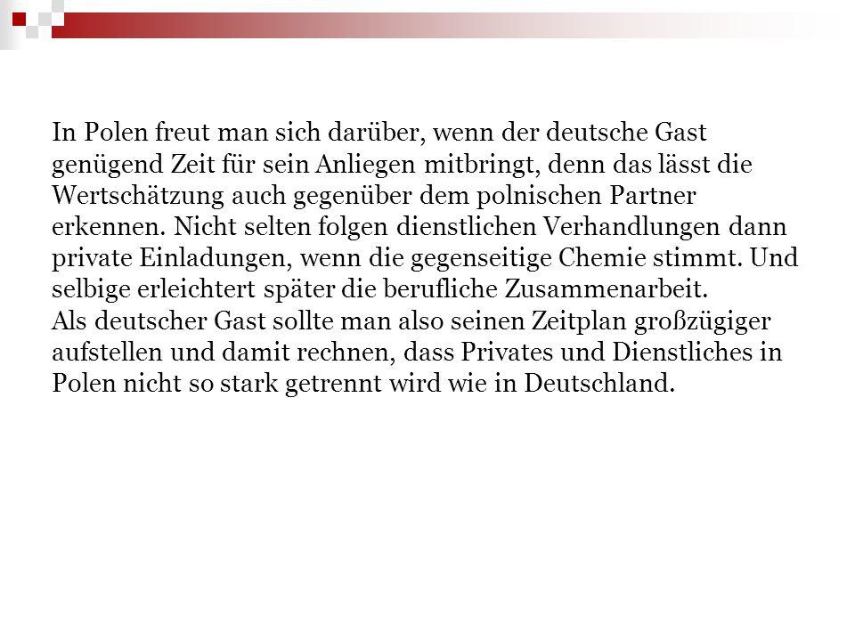 In Polen freut man sich darüber, wenn der deutsche Gast genügend Zeit für sein Anliegen mitbringt, denn das lässt die Wertschätzung auch gegenüber dem