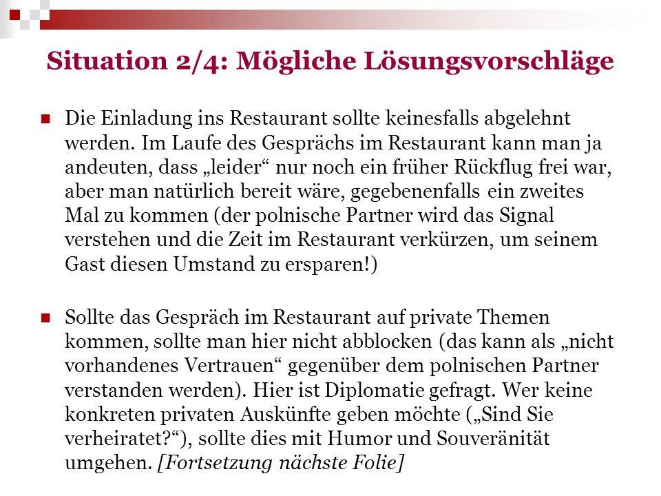 Situation 2/4: Mögliche Lösungsvorschläge Die Einladung ins Restaurant sollte keinesfalls abgelehnt werden. Im Laufe des Gesprächs im Restaurant kann