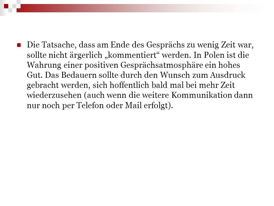 """Die Tatsache, dass am Ende des Gesprächs zu wenig Zeit war, sollte nicht ärgerlich """"kommentiert"""" werden. In Polen ist die Wahrung einer positiven Gesp"""