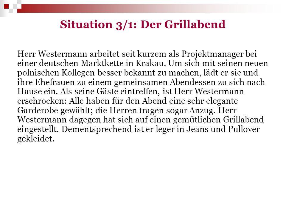 Situation 3/1: Der Grillabend Herr Westermann arbeitet seit kurzem als Projektmanager bei einer deutschen Marktkette in Krakau. Um sich mit seinen neu