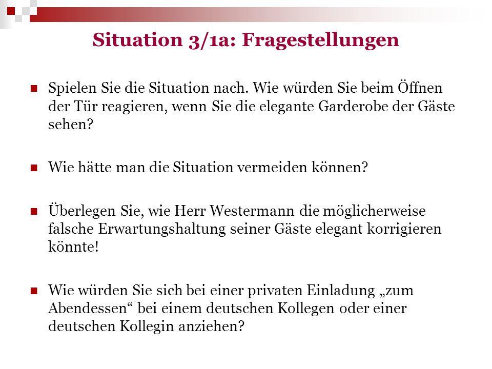 Situation 3/1a: Fragestellungen Spielen Sie die Situation nach. Wie würden Sie beim Öffnen der Tür reagieren, wenn Sie die elegante Garderobe der Gäst