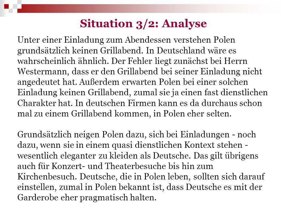Situation 3/2: Analyse Unter einer Einladung zum Abendessen verstehen Polen grundsätzlich keinen Grillabend. In Deutschland wäre es wahrscheinlich ähn
