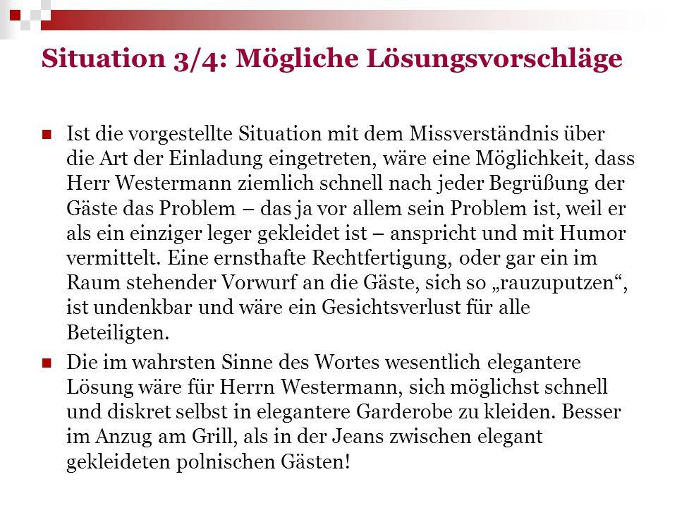Situation 3/4: Mögliche Lösungsvorschläge Ist die vorgestellte Situation mit dem Missverständnis über die Art der Einladung eingetreten, wäre eine Mög