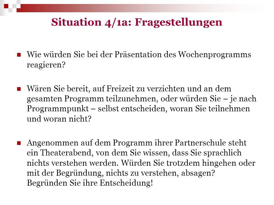 Situation 4/1a: Fragestellungen Wie würden Sie bei der Präsentation des Wochenprogramms reagieren? Wären Sie bereit, auf Freizeit zu verzichten und an