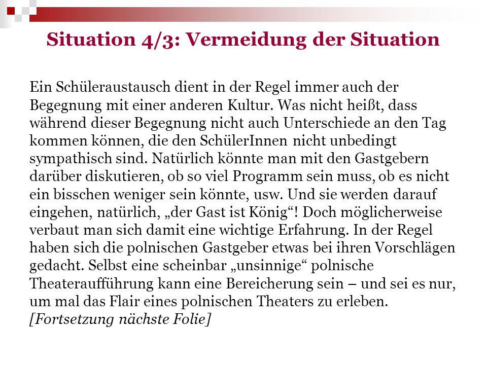 Situation 4/3: Vermeidung der Situation Ein Schüleraustausch dient in der Regel immer auch der Begegnung mit einer anderen Kultur. Was nicht heißt, da