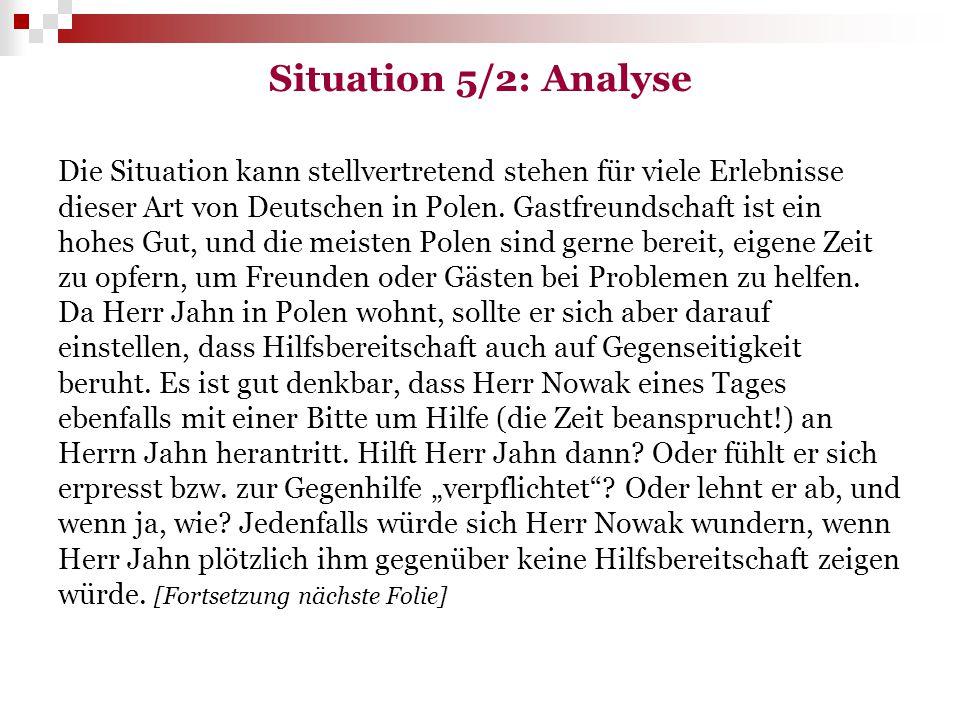 Situation 5/2: Analyse Die Situation kann stellvertretend stehen für viele Erlebnisse dieser Art von Deutschen in Polen. Gastfreundschaft ist ein hohe