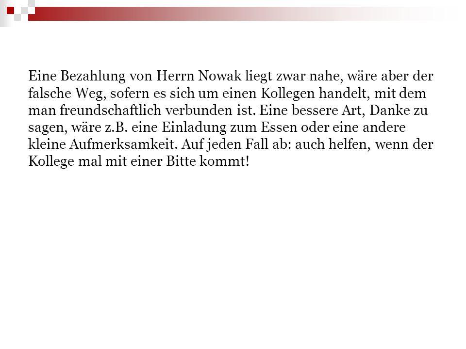 Eine Bezahlung von Herrn Nowak liegt zwar nahe, wäre aber der falsche Weg, sofern es sich um einen Kollegen handelt, mit dem man freundschaftlich verb