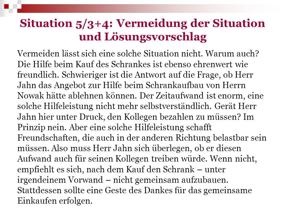Situation 5/3+4: Vermeidung der Situation und Lösungsvorschlag Vermeiden lässt sich eine solche Situation nicht. Warum auch? Die Hilfe beim Kauf des S